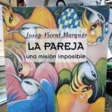 Libros: LA PAREJA UNA MISIÓN IMPOSIBLE-JOSEP VICENT MARQUES-EDITA EDICIONES B-1°EDICIÓN 1995. Lote 245403715