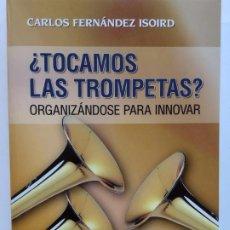 Libros: ¿TOCAMOS LAS TROMPETAS? ORGANIZÁNDOSE PARA INNOVAR - FERNÁNDEZ ISOIRD, CARLOS . 2008 . NUEVO. Lote 254701065