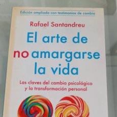 Libros: EL ARTE DE NO AMARGARSE LA VIDA. RAFAEL SANTANDREU.. Lote 257385540