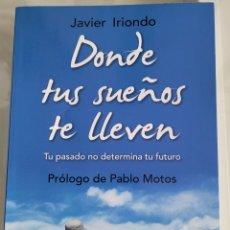 Libros: DONDE TUS SUEÑOS TE LLEVEN. JAVIER IRIONDO. Lote 257387715