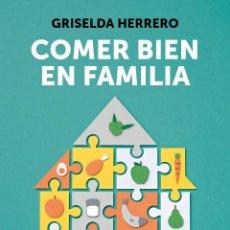 Libros: COMER BIEN EN FAMILIA. GRISELDA HERRERO -NUEVO. Lote 264463259