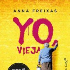 Libros: YO, VIEJA. APUNTES DE SUPERVIVENCIA PARA SERES LIBRES.ANNA FREIXAS.-NUEVO. Lote 289707508
