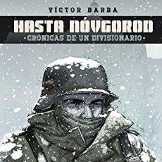 Libri: HASTA NÓVGOROD. CRÓNICAS DE UN DIVISIONARIO VICTOR BARBA DIVISION AZUL NORMA EDITORIAL, 2020. Lote 290040988