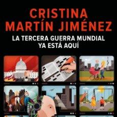 Libros: LA TERCERA GUERRA MUNDIAL YA ESTÁ AQUÍ.CRISTINA MARTÍN JIMÉNEZ.-NUEVO. Lote 294087888