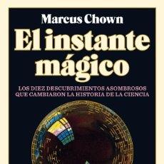 Libros: MARCUS CHOWN. EL INSTANTE MÁGICO.LOS DIEZ DESCUBRIMIENTOS ASOMBROSOS QUE CAMBIARON LA HISTORI -NUEVO. Lote 295521348