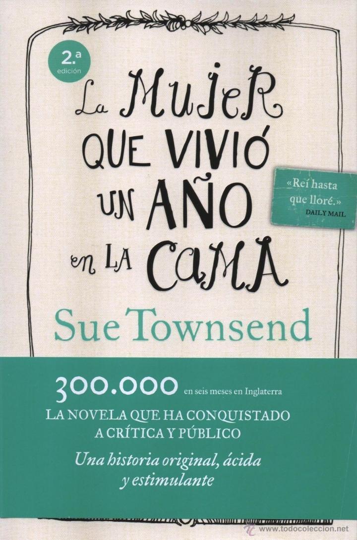 LA MUJER QUE VIVIO UN AÑO EN LA CAMA DE SUE TOWNSEND - ESPASA, 2013 (NUEVO) (Libros Nuevos - Literatura - Narrativa - Humor)