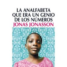 Libros: NARRATIVA. NOVELA. LA ANALFABETA QUE ERA UN GENIO DE LOS NÚMEROS - JONAS JONASSON. Lote 44553787