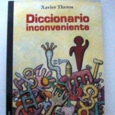 Libros: DICCIONARIO INCONVENIENTE. (XAVIER THEROS). Lote 151010632