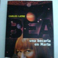 Libros: BEA, UNA BECARIA EN MARTE . CARLOS LATRE.. Lote 51038091