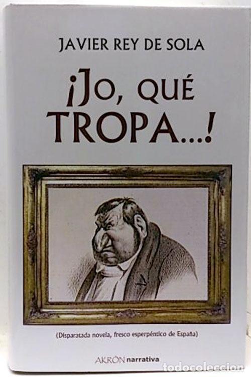 ¡JO, QUÉ TROPA...! - JAVIER REY DE SOLA (Libros Nuevos - Literatura - Narrativa - Humor)