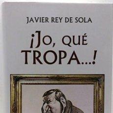 Libros: ¡JO, QUÉ TROPA...! - JAVIER REY DE SOLA. Lote 113846299