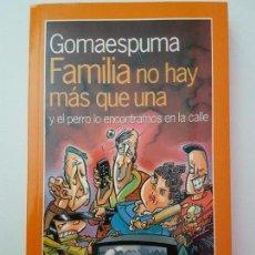 Libros: GOMAESPUMA FAMILIA NO HAY MÁS QUE UNA. Lote 116153451