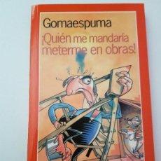 Libros: GOMAESPUMA QUIÉN ME MANDARÍA METERME EN OBRAS. Lote 116153647