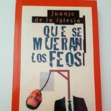 Libros: JUANJO DE LA IGLESIA QUE SE MUERAN LOS FEOS. Lote 116153883