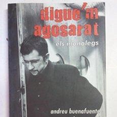 Libros: BJS. DIGUEM AGOSARAT. ELS MONOLEGS. ENDREU BUENAFUENTE. CARLES TORRAS. CASSADO. EDT. COLUMNA. . Lote 135878962