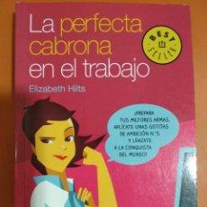 Libros: LA PERFECTA CABRONA EN EL TRABAJO. ELISABETH HILTS.. Lote 144042210