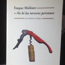 Libros: EMPAR MOLINER. NO HI HA TERCERES PERSONES. 1A EDICIÓ, CREMA, BARCELONA, MARÇ 2010.. Lote 145866814