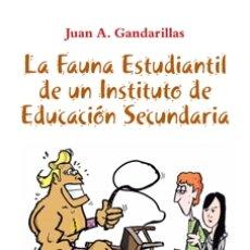 Libros: JUAN A. GANDARILLAS: LA FAUNA ESTUDIANTIL DE UN INSTITUTO DE EDUCACIÓN SECUNDARIA.. Lote 182304718