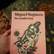 Libros: SER MADRE HOY - MIGUEL NOGUERA / BLACKIE BOOKS 2012. Lote 183006038