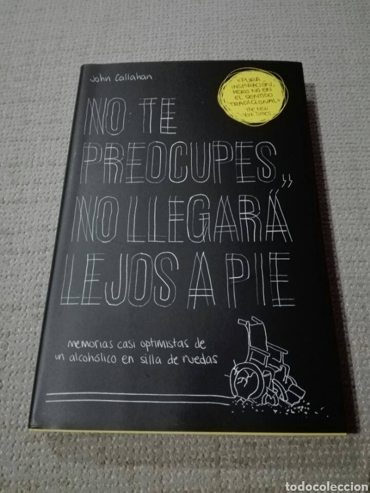 JOHN CALLAHAN. NO TE PREOCUPES, NO LLEGARÁ LEJOS A PIE: MEMORIAS CASI OPTIMISTAS DE UN ALCOH (Libros Nuevos - Literatura - Narrativa - Humor)