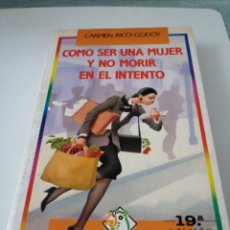 Libros: COME SER UNA MUJER Y NO MORIR EN EL INTENTO, CARMEN RICO-GODOY. Lote 191737657
