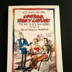 Libros: CONTIGO, ¡PAN Y CAVIAR! TÚ, YO Y EL DINERO - ASSUMPTA ROURA, PRÓL. M. VÁZQUEZ MONTALBÁN, ED. B, 1990. Lote 197389026
