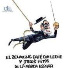 Libros: EL RELAXING CAFÉ CON LECHE Y OTROS HITOS DE LA MARCA ESPAÑA. Lote 207836597