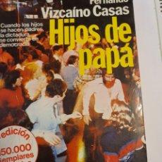 Libros: HIJOS DE PAPÁ. NOVELA DE FERNANDO VIZCAÍNO CASAS.. Lote 217019142