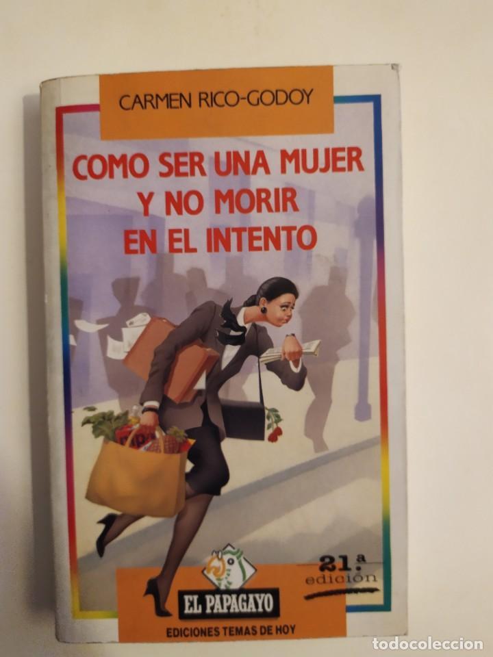COMO SER UNA MUJER Y NO MORIR EN EL INTENTO CARMEN RICO-GODOY COLECCIÓN EL PAPAGAYO, 1990 21ª EDI (Libros Nuevos - Literatura - Narrativa - Humor)