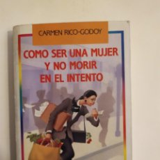 Libros: COMO SER UNA MUJER Y NO MORIR EN EL INTENTO CARMEN RICO-GODOY COLECCIÓN EL PAPAGAYO, 1990 21ª EDI. Lote 219750426