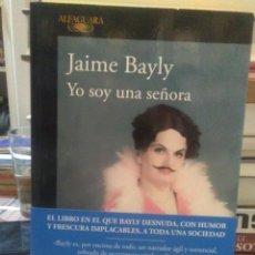 Libros: JAIME BAYLY.YO SOY UNA SEÑORA.ALFAGUARA. Lote 220897556