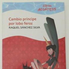 Libros: CAMBIO PRÍNCIPE POR LOBO FEROZ, RAQUEL SÁNCHEZ SILVA - LIBROS ACUÁTICOS - HUMOR. Lote 247101885