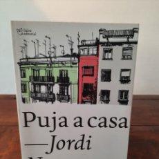 Libros: PUJA A CASA - JORDI NOPCA - L'ALTRA EDITORIAL, 2015, 1ª EDICIÓ, BARCELONA. Lote 250216090