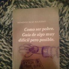 Libros: COMO SER POBRE. GUÍA DE ALGO MUY DIFÍCIL PERO POSIBLE. Lote 256079175