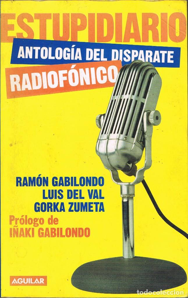 ESTUPIDIARIO, ANTOLOGIA DEL DISPARATE RADIOFONICO, RAMON GABILONDO, LUIS DEL VAL, GORKA ZUMETA (Libros Nuevos - Literatura - Narrativa - Humor)