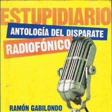 Libros: ESTUPIDIARIO, ANTOLOGIA DEL DISPARATE RADIOFONICO, RAMON GABILONDO, LUIS DEL VAL, GORKA ZUMETA. Lote 266587843