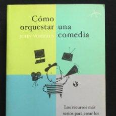 Libros: LIBRO - COMO ORQUESTAR UNA COMEDIA - JOHN VORHAUS - ALBA EDITORIAL - 2005. Lote 267736644
