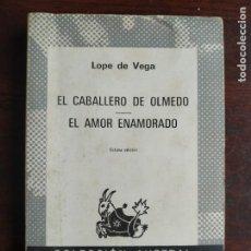 Libros: EL CABALLERO DE OLMEDO, EL AMOR ENAMORADO DOS TRAGICOMEDIAS DE LOPE DE VEGA COLECCIÓN AUSTRAL. Lote 288975628
