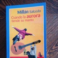 Libros: MILLAN SALCEDO. CUANDO LA AURORA TIENDE SU MANO.. Lote 292621133