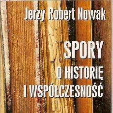 Libros: SPORY O HISTORIE I WSPOLCZESNOSC JERZY ROBERT NOWAK WYDAWNICTWO VON BOROWIECKY WARSZAWA 2000. Lote 40675284
