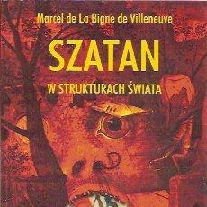 Libros: SZATAN W STRUKTURACH SWIATA MARCEL DE LA BIGNE DE VILLENEUVE FUNDACJA POMOCY ANTYK WYDAWNICTWO ANTYK. Lote 40675298