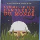 Libros: LIBRO EN FRANCES; L`ANIMAL LE PLUS DANGEREUX DU MONDE- MICHAÈL ESCOFFIER & MATTHIEU MAUDET LOTENº140. Lote 122625211