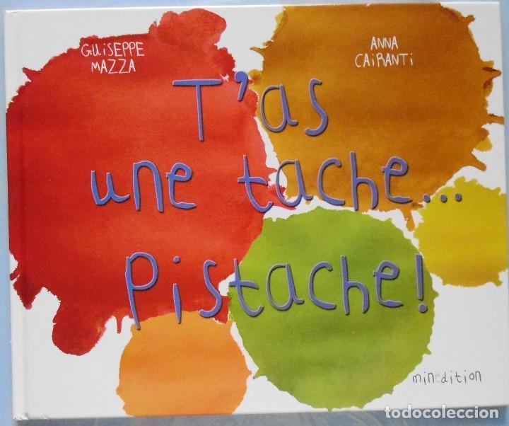 LIBRO EN FRANCES; T`AS UNE TACHE PISTACHE ! LOTE Nº137 (Libros Nuevos - Idiomas - Otros idiomas)