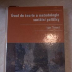 Libros: ÜVOD DO TEORIE A METODOLOGIE SOCIÁLNI POLITIKY. IGOR TOMES. (LIBRO SOCIOLOGÍA POLÍTICA EN CHECO).. Lote 203307090