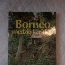 Libros: BORNEO. MEDZIU KARSTLIGE. MARK EVELEIGH. KLAIPEDA. VILKO TAKAS VILNIUS. 2001. LITUANO. LITUANIA. Lote 207669760