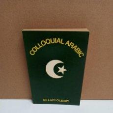 Libros: DE LACY O'LEERY - COLLOQUIAL ARABIC - ROUTLEDGE & KEGAN PAUL IDIOMA ARABE/INGLES. Lote 263315730