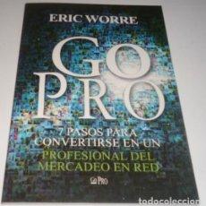 Libros: GO PRO: 7 PASOS PARA CONVERTIRSE EN UN PROFESIONAL DEL MERCADEO EN RED POR ERIC WORRE. Lote 169565192