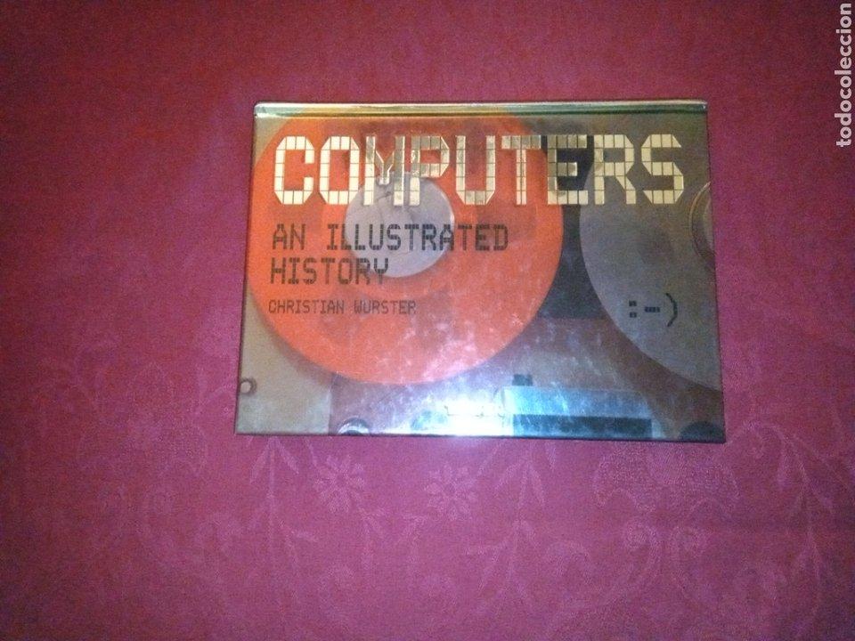 COMPUTERS, AN ILLUSTRATED HISTORY. CHRISTIAN WURSTER. (Libros Nuevos - Ocio - Informática - Diseño)