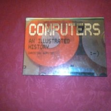 Libros: COMPUTERS, AN ILLUSTRATED HISTORY. CHRISTIAN WURSTER.. Lote 196572451