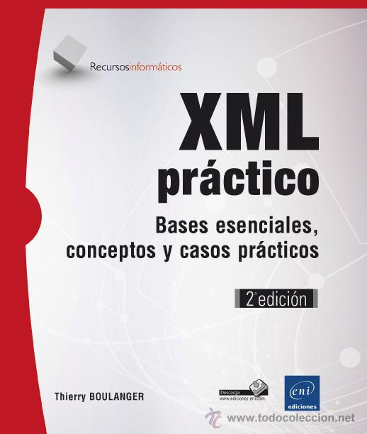 INFÓRMATICA. XML PRÁCTICO. BASES ESENCIALES, CONCEPTOS Y CASOS PRÁCTICOS - THIERRY BOULANGER (Libros Nuevos - Ocio - Informática - Informática práctica)